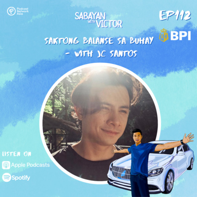 #112: Saktong Balanse sa Buhay – with JC Santos
