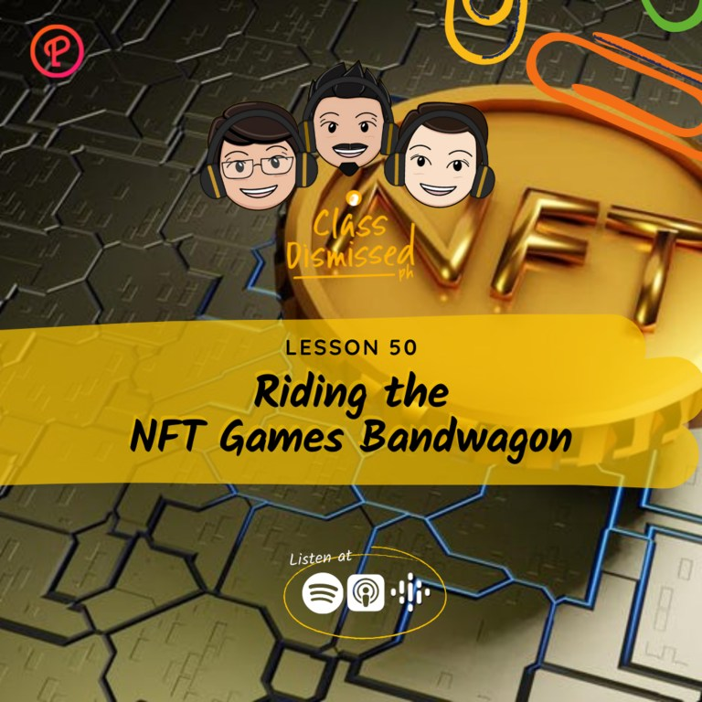Lesson 50 | Riding the NFT Games Bandwagon | Class Dismissed PH