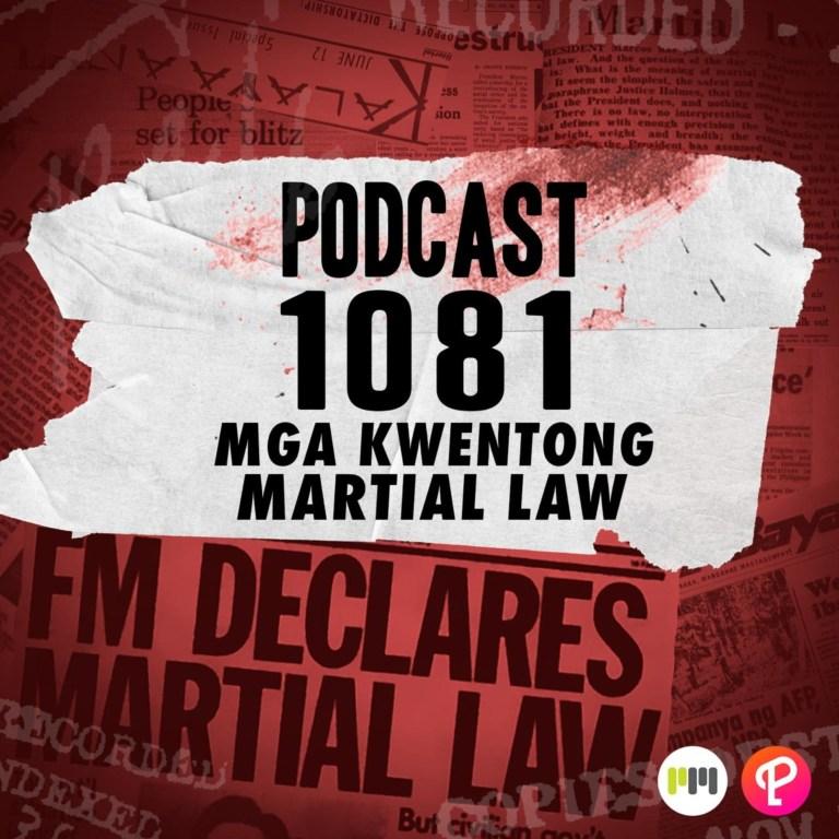 Podcast 1081: Mga Kwentong Martial Law
