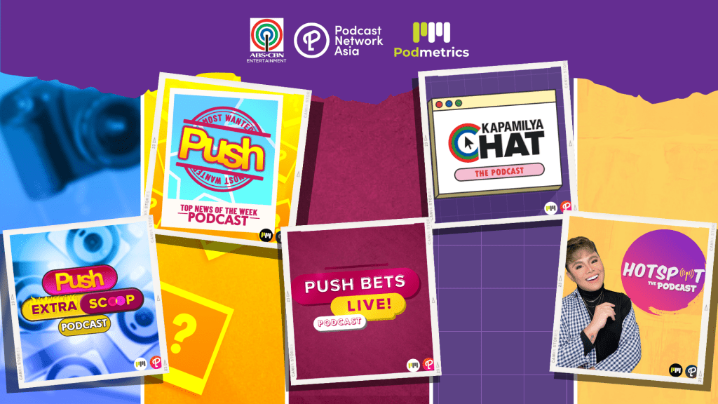 ABS-CBN Entertainment has launched the podcasts of its digital shows Hotspot, Kapamilya Chat, Push Bets Live, Push Most Wanted, and Push Extra Scoop with Podcast Network Asia